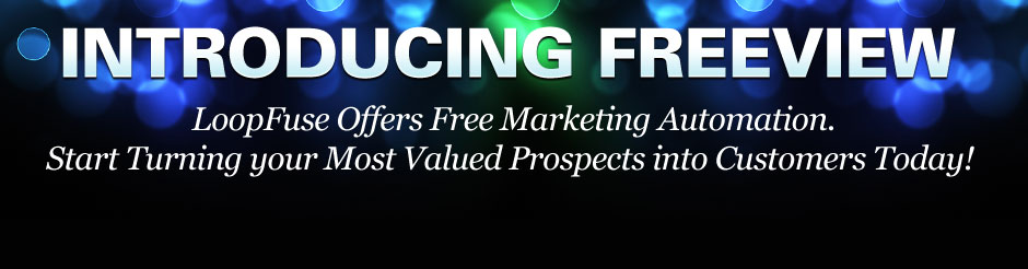 LoopFuse Offers Free Marketing Automation. Start Turning your Most Valued Prospects into Customers Today!
